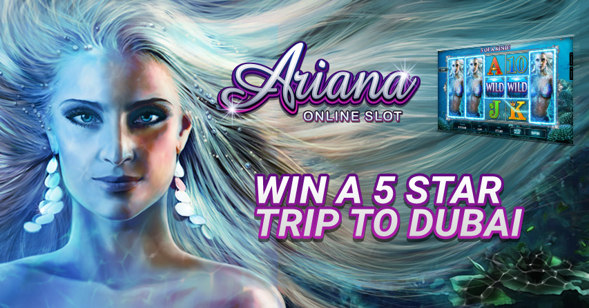 Play the new Ariana slot and win a trip to Dubai